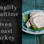 Simplify Mealtime with Oven Roast Turkey breast recipe from Dine & Dish