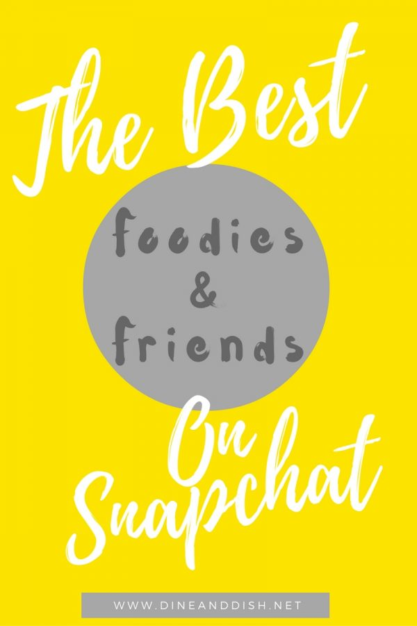 The Best Foodies and Friends to Follow on Snapchat! www.dineanddish.net