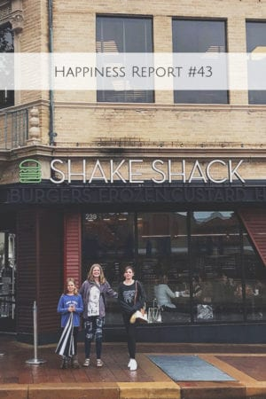 The Happiness Report #43 includes a girls weekend on the plaza, and visiting the new Shake Shack in Kansas City.
